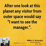 william-s-burroughs-quote-after-one-look-at-this-planet-any-visitor-fr.jpg